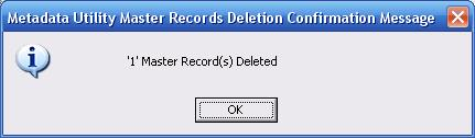 Metadata Utility – Messages - Delete Master Records - Confirmation