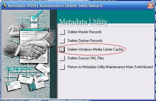 Metadata Utility – Maintenance Switchboard - Delete Switchboard - Delete Windows Media Center Cache
