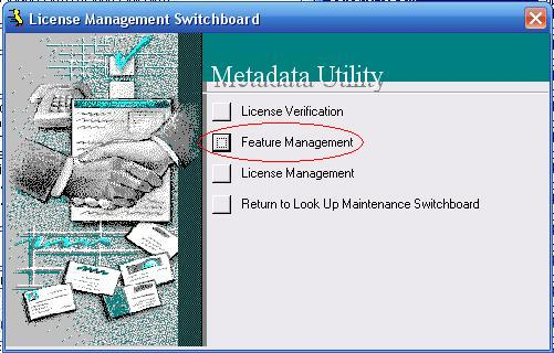 Metadata Utility – Maintenance Switchboard - LookUp Maintenance Switchboard - License Management Switchboard - Feature Management